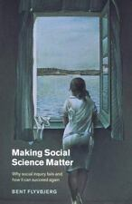 Making Social Science Matter : Why Social Inquiry Fails and How It Can Succeed …