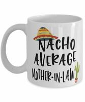 Funny Mother In Law Mug Gift Nacho Average Mother In Law Coffee Cup White