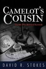 Camelot's Cousin: The Spy Who Betrayed Kennedy by Stokes, David R.