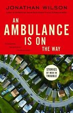 An Ambulance Is on the Way: Stories of Men in Trou