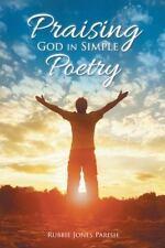 Praising God in Simple Poetry by Rubbie Jones Parish (2016, Paperback)