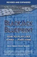 Blackjack Blueprint : How to Play Like a Pro... Part-Time, Paperback by Blain...