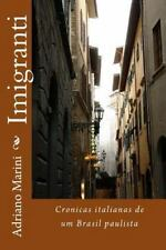 Imigranti : Cronicas de Um Brasil Paulista by Adriano Marini (2015, Paperback)