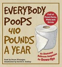 Everybody Poops 410 Pounds a Year: An Illustrated Bathroom Companion for Grown-U