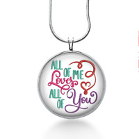 Love jewelry, All of me Loves all of You necklace - wedding, anniversary gift