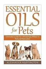 Essential Oils for Pets : Ultimate Guide for Amazingly Effective Natural Reme...