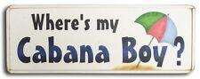 Where's my Cabana Boy? Wood Sign