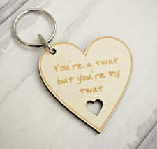 You're a Twat ..Valentines Day Funny Keyring Gift Anniversary Birthday Christmas
