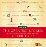 The Greatest Stories Never Told: 100 Tales from History to Astonish, Bewilder, a