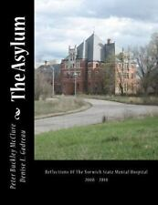 The Asylum, Reflections of the Norwich State Mental Hospital 2008-2010 :...