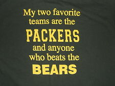 GREEN BAY PACKERS SHIRT 2 FAVORITE TEAMS PACKERS AND ANYONE WHO BEATS THE BEARS