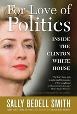 For Love of Politics Inside the Clinton White House  Sally B Smith 2008 PB