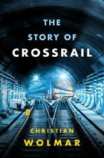The Story of Crossrail by Christian Wolmar (author)