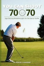New listing You Can Shoot 70 at 70 : Age Defying Breakthroughs for the Senior Golfer, Pap...