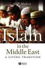 Islam in the Middle East : A Living Tradition by G. P. Makris (2006, Paperback)