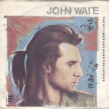 JOHN WAITE - these times are hard for lovers 7""