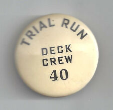 """WWII era NAVY RELATED """"TRIAL RUN, DECK CREW #40"""" PIN-BACK CREDENTIAL BUTTON"""