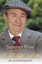 Peter Sallis - Summer Wine and Other Stories - My Autobiography,Peter Sallis