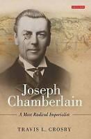 Joseph Chamberlain: A Most Radical Imperialist by Travis L. Crosby (Hardback,...