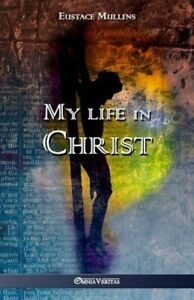 My life in Christ by Eustace Clarence Mullins: New