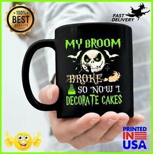 My Broom Broke So Now I Go Decorate Cakes Halloween Coffee Mug 11oz Black