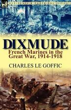 Dixmude: French Marines In The Great War, 1914-1918: By Charles Le Goffic
