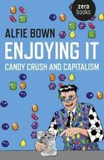 Enjoying It: Candy Crush and Capitalism by Alfie Bown | Paperback Book | 9781785