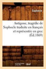 Antigone, Tragedie de Sophocle Traduite En Francais Et Representee En Grec (Ed.1