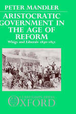 Aristocratic Government in the Age of Reform: Whigs and Liberals, 1830-1852 by