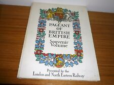 PAGEANT OF BRITISH EMPIRE SOUVENIR VOLUME 1924 LONDON & NORTH EASTERN RAILWAY