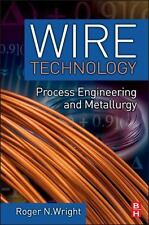 Wire Technology : Process Engineering and Metallurgy by Roger N. Wright...