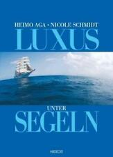 Luxus unter Segeln von Nicole Schmidt und Heimo Aga (2004, Gebundene Ausgabe)
