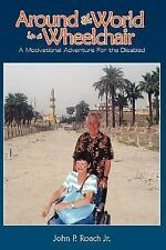 Around the World in A Wheel Chair : A Motivational Adventure for the Disabled...