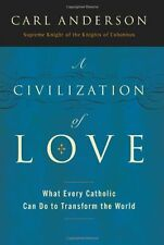 A Civilization of Love: What Every Catholic Can Do to Transform the World by Car