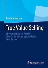 True Value Selling : So Verankern Sie Ihr Angebot Direkt in der...