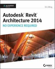 Autodesk Revit Architecture 2014 : No Experience Required by Eric Wing (2013,...