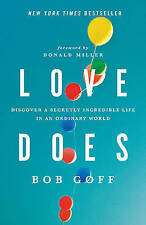 Love Does: Discover a Secretly Incredible Life in an Ordinary World by Bob Goff…