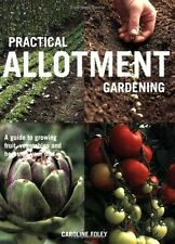 Practical Allotment Gardening: A Guide to Growing Fruit, Vegetables and Herbs ,