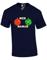 NICE BAUBLES MENS T-SHIRT CHRISTMAS XMAS DESIGN JUMPER RUDE TOP FUNNY TOP GIFT