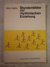 Stundenbilder zur rhythmischen Erziehung, Brita Glathe, 1972, 92 Seiten