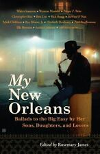 My New Orleans : Ballads to the Big Easy by Her Sons, Daughters, and Lovers...