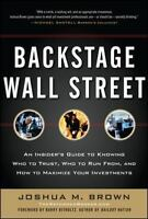 Backstage Wall Street: An Insiders Guide to Knowing Who to Trust, Who to Run Fro