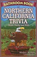 Bathroom Book of Northern California Trivia: Weird, Wacky and Wild by Monica Woe