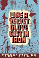NEW - Like a Velvet Glove Cast in Iron by Clowes, Daniel