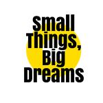 Small Things, Big Dreams
