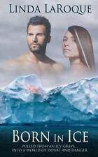 Born in Ice by Linda LaRoque (2016, Paperback)