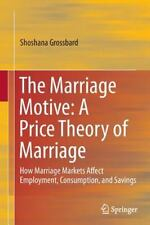 The Marriage Motive: a Price Theory of Marriage : How Marriage Markets Affect...