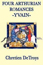 Four Arthurian Romances -Yvain- by Chretien Detroys (2012, Paperback)