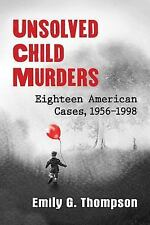 Unsolved Child Murders : Eighteen American Cases, 1956-1998 by Emily G....