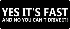 3 - Yes It's Fast And No You Can't Drive Hard Hat / Biker Helmet Sticker  BS 980